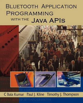 Bluetooth Application Programming with the Java APIs - The Morgan Kaufmann Series in Networking (Paperback)