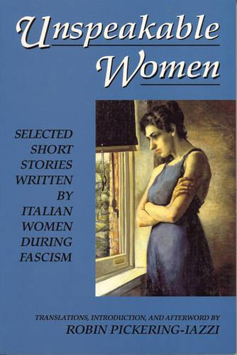 Unspeakable Women: Selected Short Stories Written by Italian Women during Fascism (Paperback)