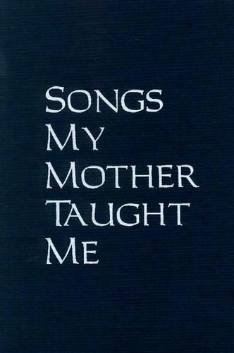 Songs My Mother Taught Me: Stories, Plays, and Memoir (Hardback)
