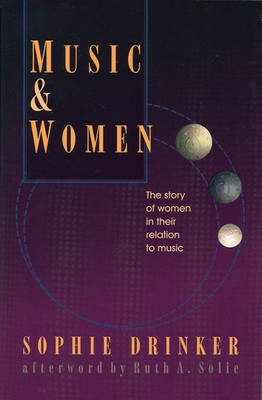 Music And Women: The Story of Women in their Relation to Music (Paperback)