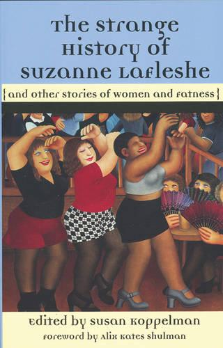 The Strange History Of Suzanna Lafleshe: And Other Stories of Women and Fatness (Paperback)