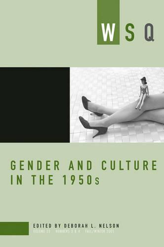 Gender and Culture in the 1950s 2005: Gender And Culture In The 1950s Fall/Winter Volume 33, number 3 & 4 (Paperback)