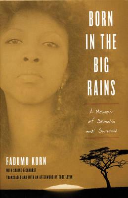 Born in the Big Rains: A Memoir of Somalia and Survival (Hardback)