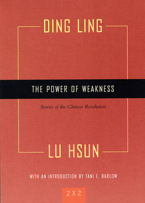 The Power Of Weakness: Stories of the Chinese Revolution (Paperback)