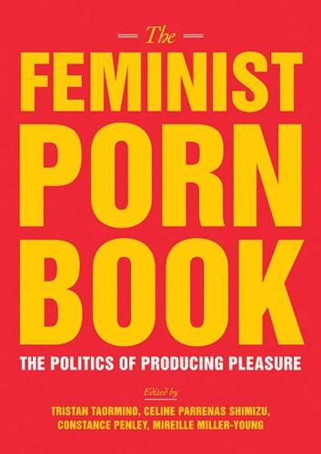 The Feminist Porn Book: The Politics of Producing Pleasure (Paperback)