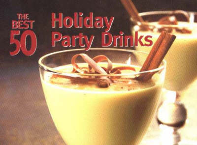 The Best 50 Holiday Party Drinks (Paperback)