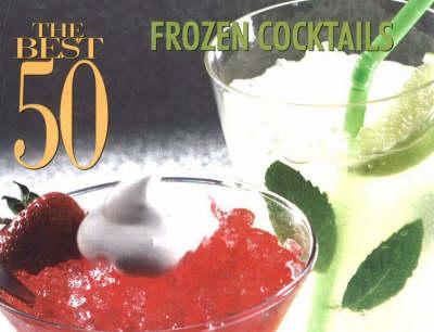 The Best 50 Frozen Cocktails (Paperback)