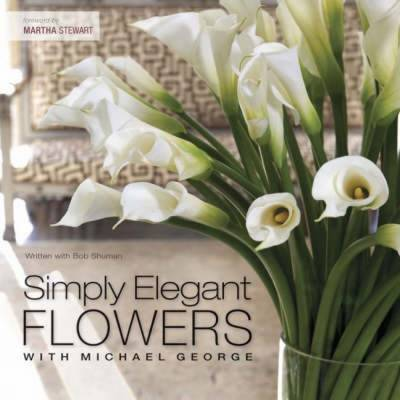 Simply Elegant Flowers with Michael George (Hardback)