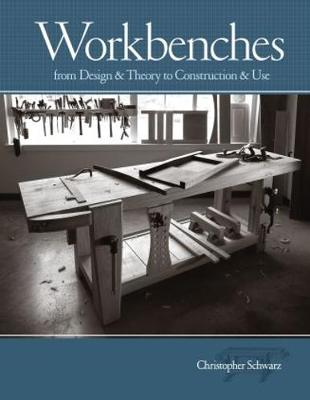 Workbenches: from Design and Theory to Construction and Use (Hardback)