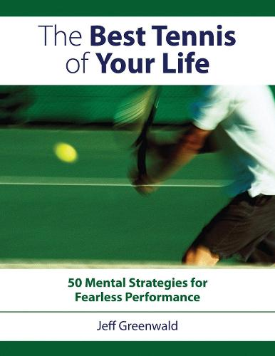 The Best Tennis of Your Life: 50 Mental Strategies for Fearless Performance (Paperback)