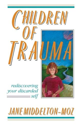 Children of Trauma: Rediscovering Your Discarded Self (Paperback)