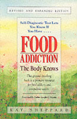 Food Addiction: The Body Knows: Revised & Expanded Edition  by Kay Sheppard (Paperback)
