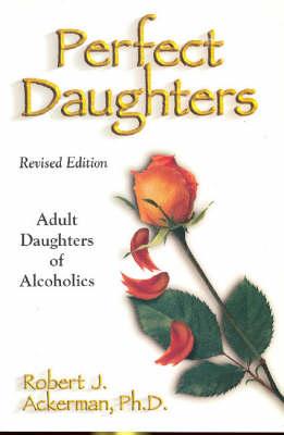 Perfect Daughters: Daughters of Alcoholics (Hardback)