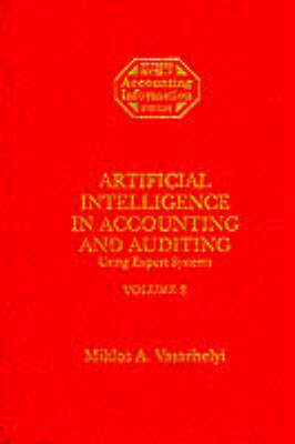 Artificial Intelligence in Accounting and Auditing: Using Expert Systems v. 2 - Rutger Series in Accounting Information Systems (Hardback)