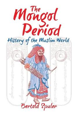 Mongol Period: History of the Muslim World (Paperback)