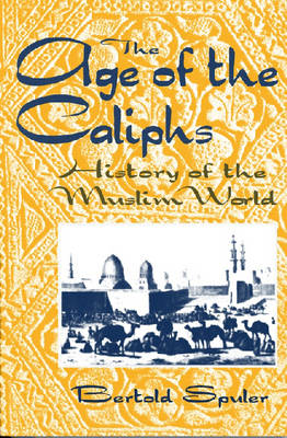 The Age of the Caliphs: History of the Muslim World (Paperback)