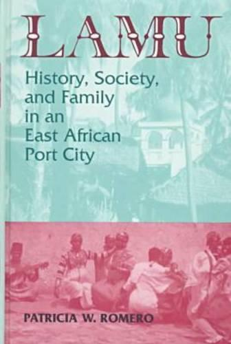 Lamu: History, Society, and Family in an East African Port City: History, Society, and Family in an East African Port City - Topics in World History (Hardback)