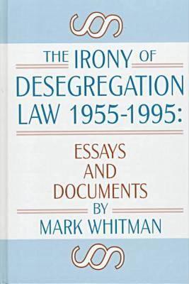 The Irony of Desegregation, 1955-95: Essays and Documents (Hardback)