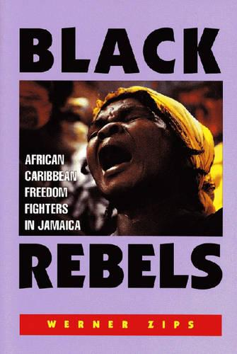 Black Rebels: African-Caribbean Freedom Fighters in Jamaica (Paperback)