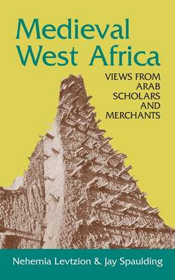 Medieval West Africa: Views from Arab Scholars and Merchants (Hardback)