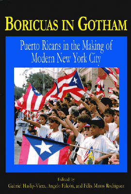 Boricuas in Gotham: Puerto Ricans in the Making of Modern New York City (Hardback)