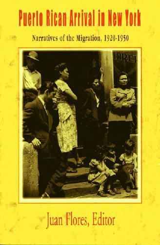Puerto Rican Arrival in New York: Narratives of the Puerto Rican Migration, 1920-1950 (Paperback)