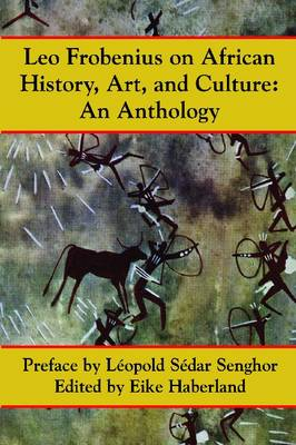 Leo Frobenius on African History, Art, and Culture: An Anthology (Paperback)