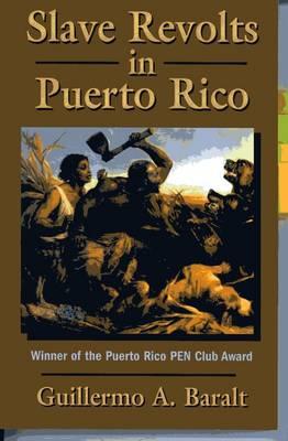 Slave Revolts in Puerto Rico: Slave Conspiracies and Unrest in Puerto Rico, 1795-1873 (Hardback)