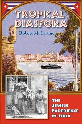 Tropical Diaspora: The Jewish Experience in Cuba (Paperback)