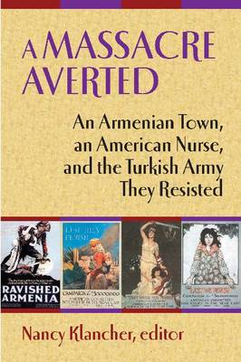 A Massacre Averted: An Armenian Town, an American Nurse and the Turkish Army They Resisted (Hardback)