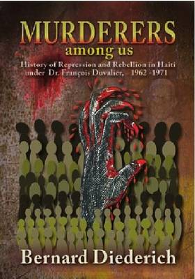 The Murderers Among Us: History of Represssion and Rebellion in Haiti under Dr. Francois Duvalier, 1962-1971 (Hardback)