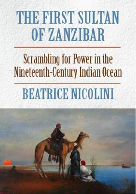 The First Sultan of Zanzibar: Scrambling for Power and Trade in the 19th Century Indian Ocean (Paperback)