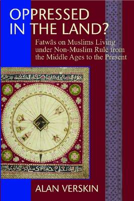 Oppressed in the Land?: Fatwas on Muslims Living under Non-Muslim Rule from the Middle Ages to the Present (Hardback)