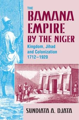 The Bamana Empire by the Niger: Kingdom, Jihad and Colonization 1712-1920 (Paperback)