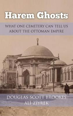 Harem Ghosts: What One Cemetery Can Tell Us about the Ottoman Empire (Paperback)