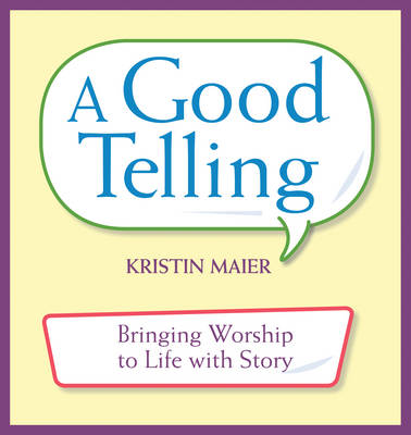 A Good Telling: Bringing Worship to Life with Story (Paperback)