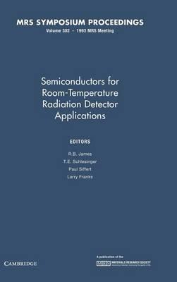 Semiconductors for Room-temperature Radiation Detector Applications: Volume 302 - MRS Proceedings (Hardback)