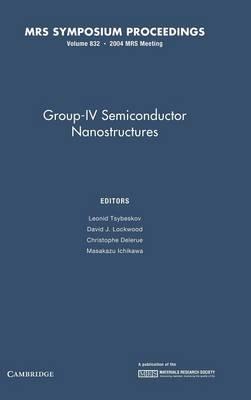 Group-IV Semiconductor Nanostructures: Volume 832 - MRS Proceedings (Hardback)