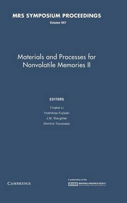 Materials and Processes for Nonvolatile Memories: Volume 997 - MRS Proceedings (Hardback)
