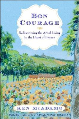 Bon Courage: Rediscovering the Art of Living (In the Heart of France) (Hardback)