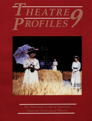 Theatre Profiles 9: The Illustrated Guide to America's Nonprofit Professional Theatres - Theatre Profiles (Paperback)