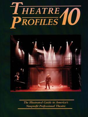 Theatre Profiles 10: The Illustrated Guide to America's Nonprofit Professional Theatres (Paperback)