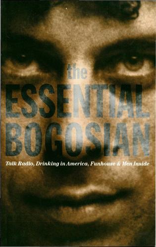 The Essential Bogosian: Talk Radio, Drinking in America, FunHouse and Men Inside (Paperback)