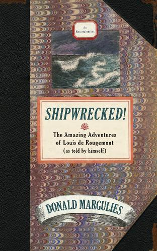 Shipwrecked!: The Amazing Adventures of Louis de Rougemont (as told by himself) (Paperback)