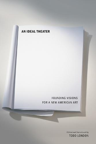 An Ideal Theater: Founding Visions for a New American Art (Paperback)