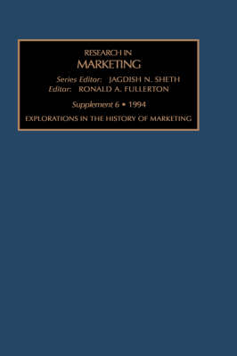 Research in Marketing: Explorations in the History of Marketing v. 12 - Explorations in the history of marketing Vol 12 (Hardback)