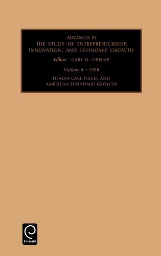 Health Care Issues and American Economic Growth: Conference : Papers - Advances in the Study of Entrepreneurship, Innovation & Economic Growth 4 (Hardback)