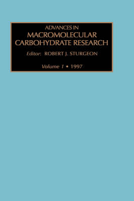 Advances in Macromolecular Carbohydrate Research: Volume 1 - Advances in Macromolecular Carbohydrate Research (Hardback)