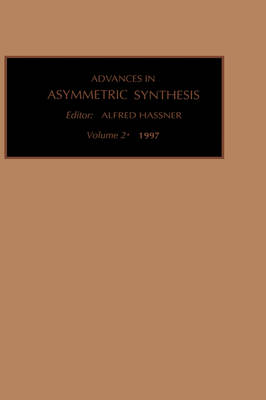 Advances in Asymmetric Synthesis: Volume 2 - Advances in Asymmetric Synthesis (Hardback)