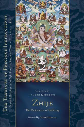 Zhije: The Pacification of Suffering: Essential Teachings of the Eight Practice Lineages of Tibet, Volume 13 - The Treasury of Instructions (Hardback)